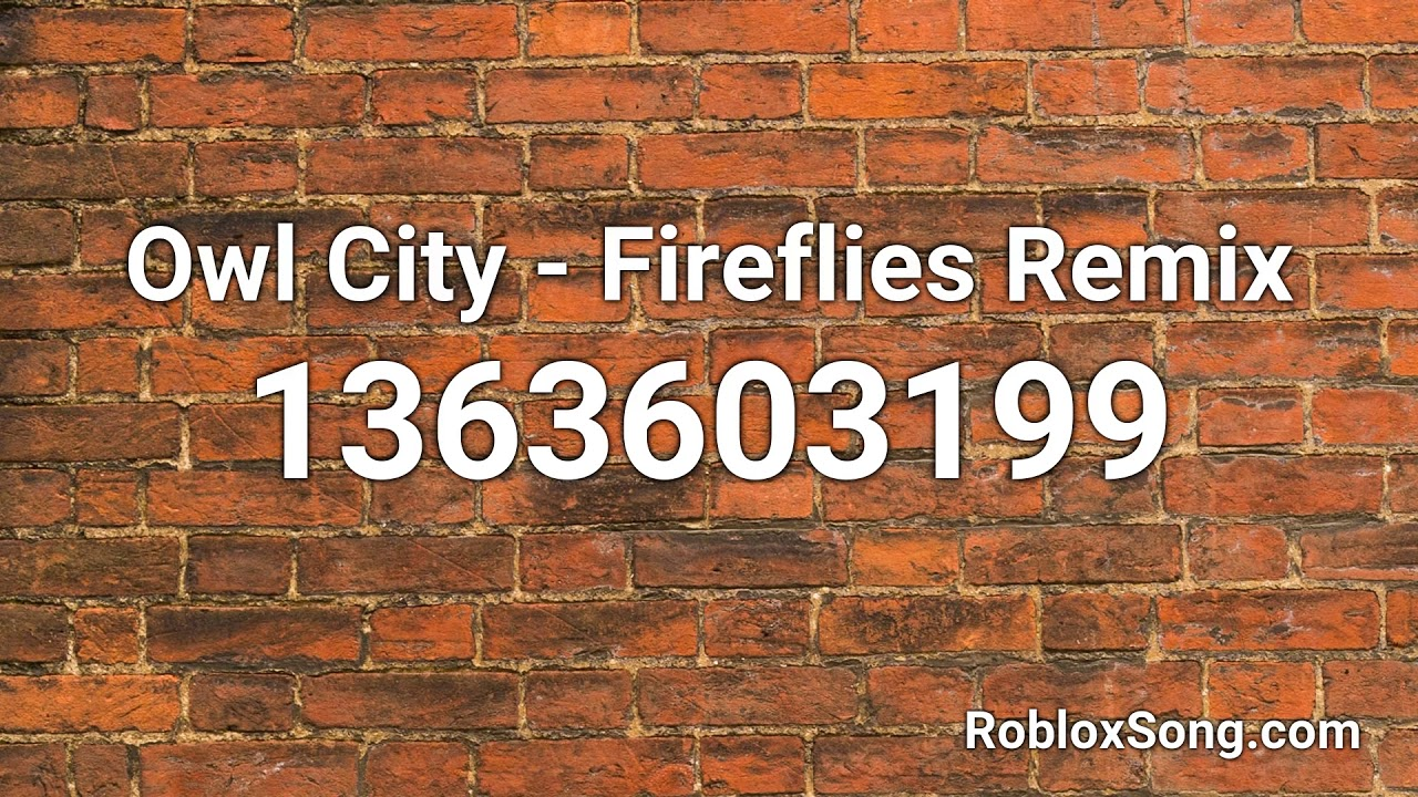 Owl City Fireflies Remix Roblox Id Music Code Youtube