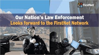 The FirstNet Network: Proving invaluable to law enforcement agencies across the nation