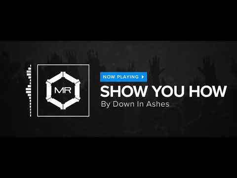 Down In Ashes - Show You How [HD]
