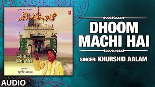 Dhoom Machi Hai : Khurshid Aalam (Audio) | Latest Qawwali 2019 | Islamic Music