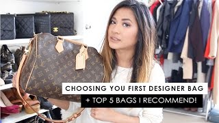 Choosing Your First Designer Bag + Top 5 Recommendations!