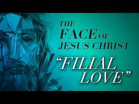 The Face of Jesus Christ: Filial Love