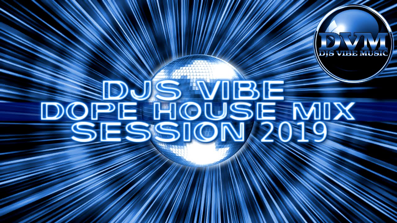 Djs Vibe - Dope House Mix 2019 (Session)