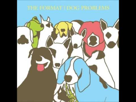 I'm Actual - The Format (Dog Problems)