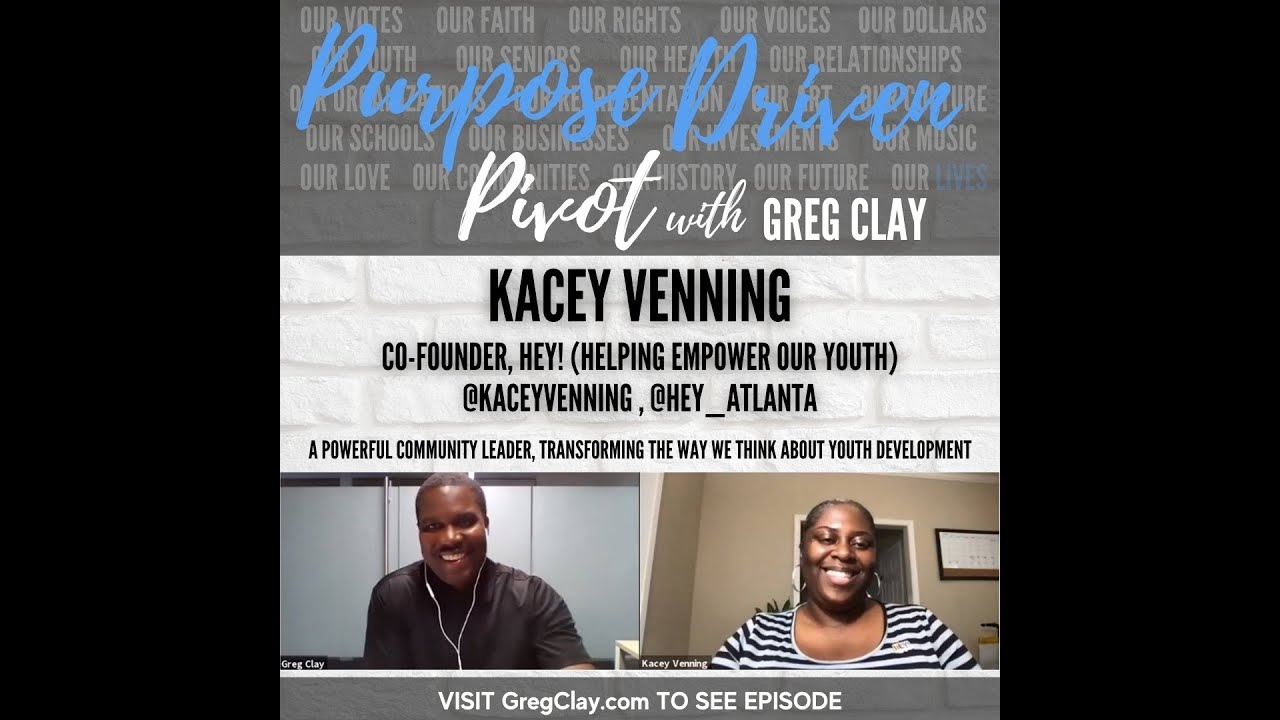 Purpose Driven Pivot with Greg Clay, feat. Kacey Venning, HEY! (Helping Empower our Youth)