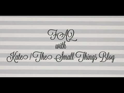 FAQ #2 With Kate From The Small Things Blog