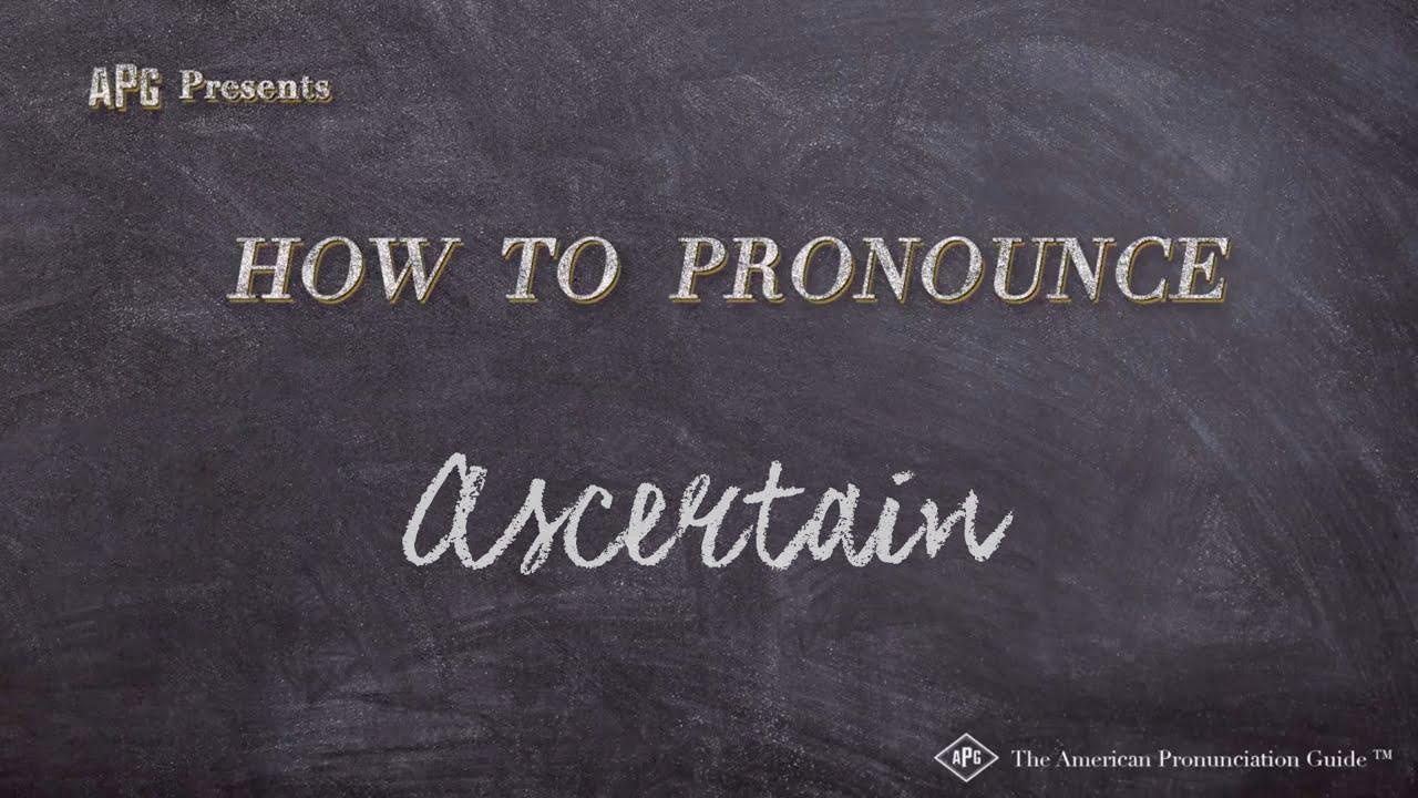 How to Pronounce Ascertain  Ascertain Pronunciation