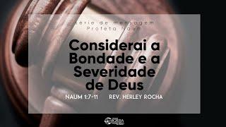 Considerai a Bondade e a Severidade de Deus - Naum 1:7-11 | Rev. Herley Rocha