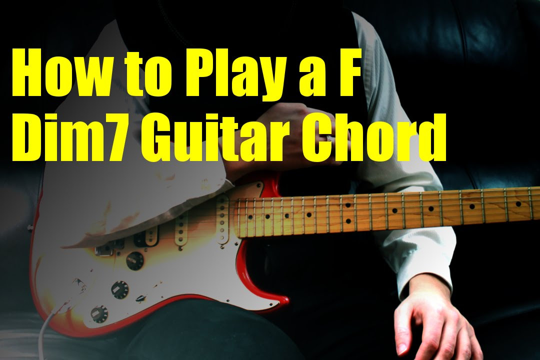 How To Play A F Dim7 Guitar Chord Youtube