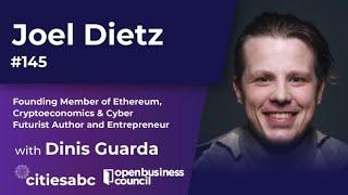 Joel Dietz - Founding Member of Ethereum, Cryptoeconomics \u0026 Cyber Futurist Author and Entrepreneur
