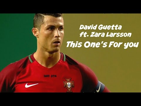 Cristiano Ronaldo 2016 ▶ David Guetta ft. Zara Larsson - This One's For You I Euro 2016 HD I