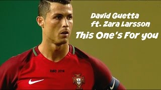 Cristiano Ronaldo 2018 ▶ David Guetta ft. Zara Larsson - This One's For You I Euro 2016 HD I