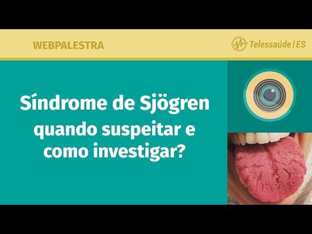 WebPalestra: Síndrome de Sjögren: Quando suspeitar e como investigar?