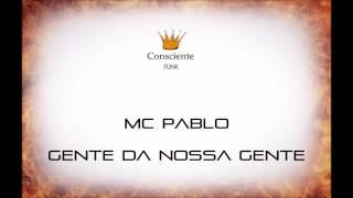 Mc Pablo - Gente Da Nossa Gente ( Consciente FUNK )
