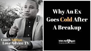 Why Your Ex Is Cold After A Break Up