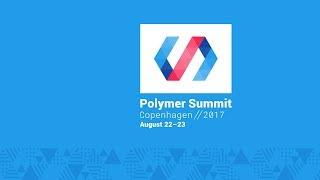 Polymer Developer Summit 2017 - Live Stream Day 2