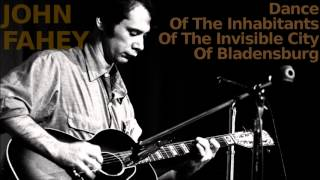 Dance Of The Inhabitants Of The Invisible City Of Bladensburg ~ John Fahey