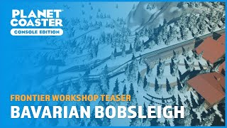 Bavarian Bobsleigh Teaser - Frontier Workshop - Planet Coaster: Console Edition