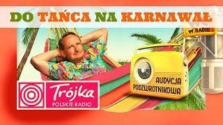 DO TAŃCA NA KARNAWAŁ -Cejrowski- Audycja Podzwrotnikowa 2019/01/12 Program III Polskiego Radia