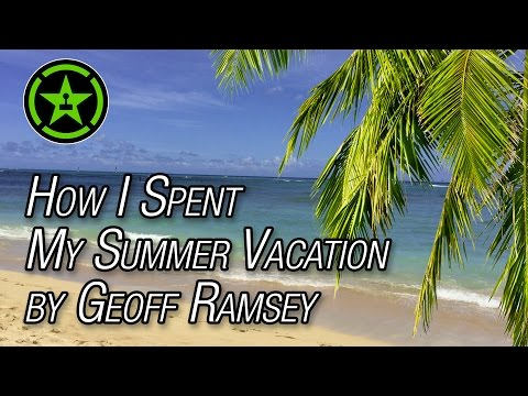 How I Spent My Summer Vacation By Geoff Ramsey