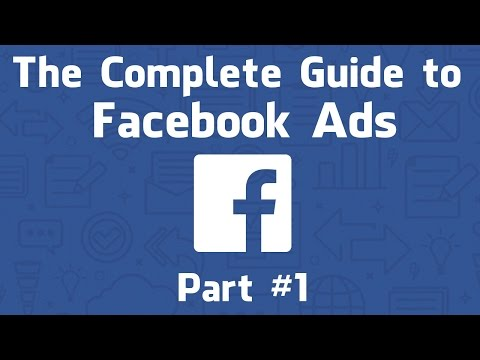 The Complete Guide To Facebook Ads Part
