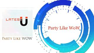 Latest U - Party Like Wow (Official Music)