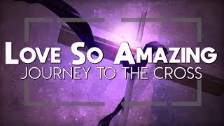 "Gambar cover Love So Amazing: Journey to the Cross - ""Hope Rages"""