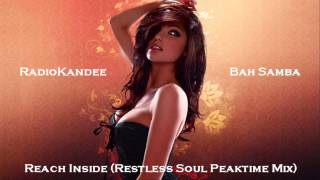 Bah Samba - Reach Inside (Restless Soul Peaktime Mix)