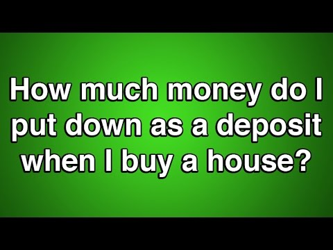 How much money do I put down as a deposit when buying a house? | Mark Woehrle