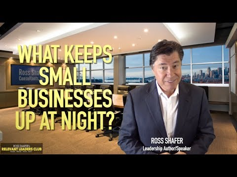 What Keeps Small Businesses Up at Night? | Ross Shafer | Leadership Keynote and Biz Author