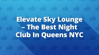 Best Lounge At Elevate Sky Lounge in Queens, NYC