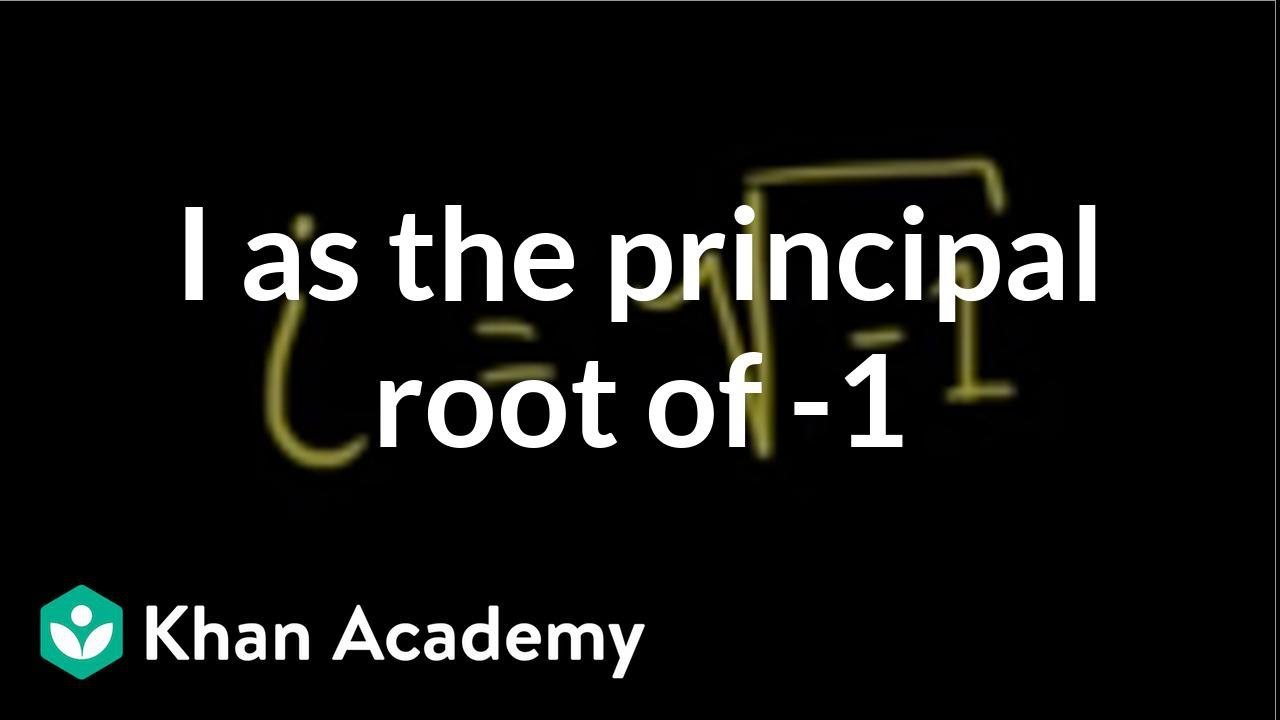 i as the principal root of -1 (video)   Khan Academy