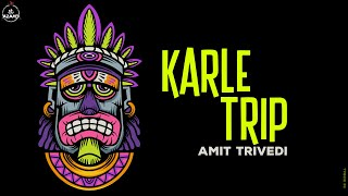 Karle Trip | Amit Trivedi feat. TS | Songs of Trance | AT Azaad