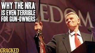 Why The NRA Is Even Terrible For Gun-Owners - Cracked Explains