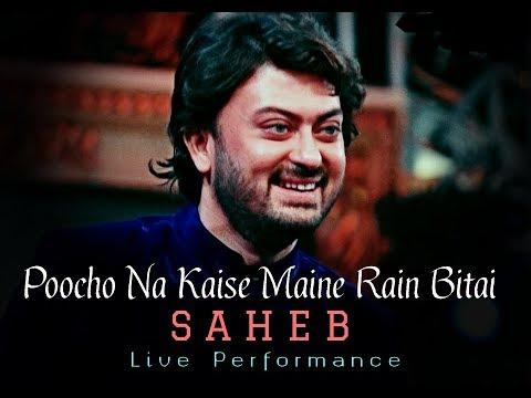 SAHEB , Live Performance II Poocho Na Kaise Maine Rain Bitai