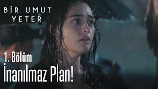 İnanılmaz plan! - Bir Umut Yeter 1. Bölüm