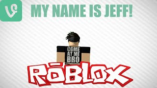 MY NAME IS JEFF Funniest Vine-ROBLOX