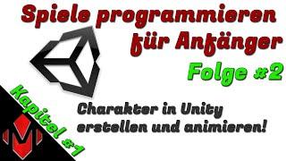 Spiele programmieren für Anfänger #2 [Charakter in Unity erstellen und animieren]