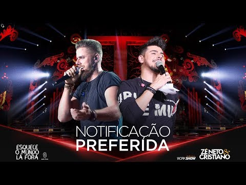 Z茅 Neto e Cristiano - NOTIFICA脟脙O PREFERIDA - #EsqueceOMundoLaFora