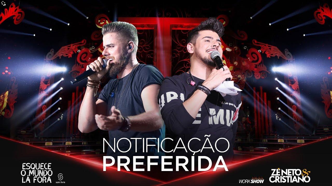 Zé Neto e Cristiano - NOTIFICAÇÃO PREFERIDA - #EsqueceOMundoLaFora #1