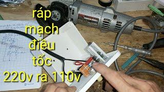 Ráp mạch điều tốc 220v ra 110v sử dụng cho máy nội địa