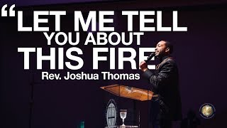 "Rev. Joshua Thomas- ""Let Me Tell You About This Fire"" November 11, 2019, 9:30am"