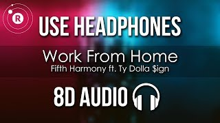 Fifth Harmony - Work from Home (8D AUDIO) ft. Ty Dolla $ign