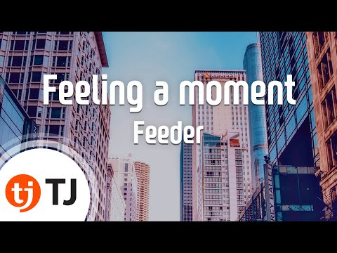 [TJ노래방] Feeling a moment - Feeder / TJ Karaoke