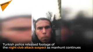 Turkish Police Releases Footage Of  The Night Club Attack Suspect