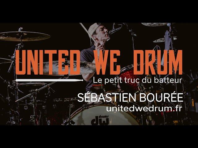 Sébastien Bourée - United We Drum, le petit truc du batteur
