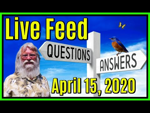 Live Feed April 15, 2020, OPEN Q and A!