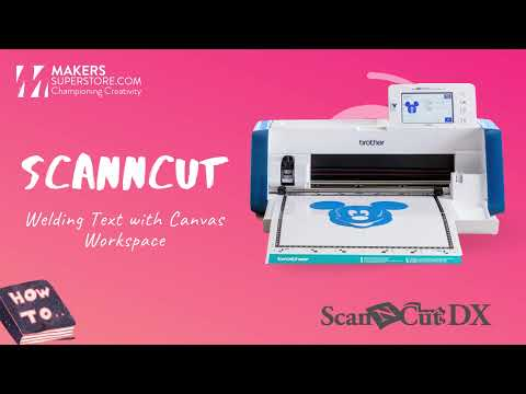 WELDING FONTS WITH CANVAS WORKSPACE - ScanNCut