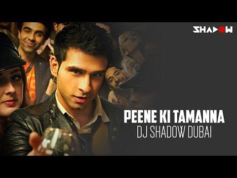 Loveshuda   Peene Ki Tamanna   DJ Shadow Dubai Remix   Full Video