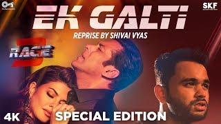 Ek Galti Reprise By Shivai Vyas - Race 3 | Salman Khan & Jacqueline Fernandez